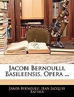 Jacobi Bernoulli, Basileensis, Opera ...