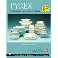 Pyrex: The Unauthorized Collector's Guide (Schiffer Book for Collectors)