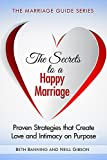The Secrets to a Happy Marriage: Proven Strategies that Create Love and Intimacy on Purpose (The Marriage Guide Series Book 1) (English Edition)