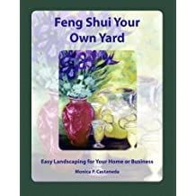 Feng Shui Your Own Yard: Easy Landscaping for Your Home or Business