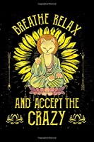 Breathe Relax and Accept The Crazy: Breathe Relax Accept The Crazy Meditation Cat Yoga Lover  Journal/Notebook Blank Lined Ruled 6x9 100 Pages