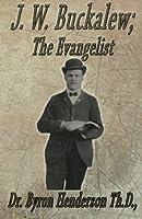 J. W. Buckalew; The Evangelist: A Biography
