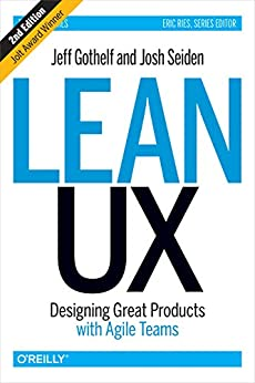 Lean UX: Designing Great Products with Agile Teams by [Gothelf, Jeff, Seiden, Josh]