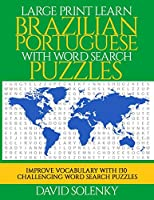 Large Print Learn Brazilian Portuguese with Word Search Puzzles: Learn Brazilian Portuguese Language Vocabulary with Challenging Easy to Read Word Find Puzzles