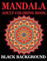 Mandala Adult Coloring Book Black Background: (Volume 2)  50+ Adult Coloring Page.mandalas Background Coloring Book for Adults