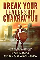 Break Your Leadership Chakravyuh: Stories and Learnings from Indian Mythology