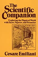 The Scientific Companion: Exploring the Physical World With Facts, Figures, and Formulas (Wiley Science Edition)