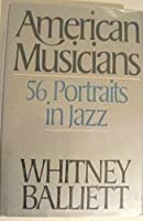 American Musicians: Fifty-Six Portraits in Jazz