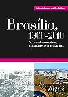 Brasília: 1960-2010. Do Urbanismo Moderno ao Planejamento Estratégico