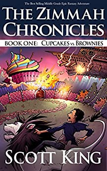 Cupcakes vs. Brownies: Zimmah Chronicles Book 1 by [King, Scott]