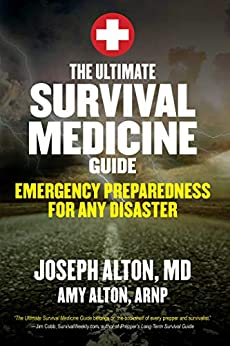 The Ultimate Survival Medicine Guide: Emergency Preparedness for ANY Disaster by [Alton, Joseph, Alton, Amy]