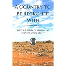A Country To Be Reckoned With: The true story of Australia's pioneer stock agent (Pitt family history Book 2)