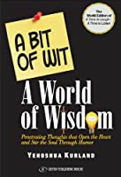 A Bit of Wit, A World of Wisdom: Penetrating Thoughts That Open the Heart and Stir the Soul Through Humor