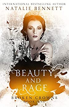 Beauty & Rage (Broken Crowns Book 1) by [Bennett, Natalie]