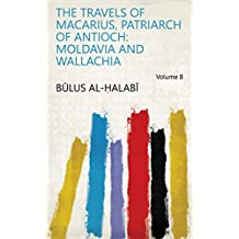 The Travels of Macarius, Patriarch of Antioch: Moldavia and Wallachia Volume 8
