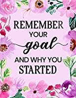 Remember Your Goal and Why You Started: Fitness and Wellness Planner - Notebook for Weight Loss - Daily Food and Exercise Journal - Meal and Activity Tracker - Pink Floral Cover Design
