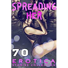 SPREADING HER (70 EROTICA STORIES COLLECTION)