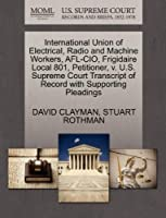 International Union of Electrical, Radio and Machine Workers, Afl-Cio, Frigidaire Local 801, Petitioner, V. U.S. Supreme Court Transcript of Record with Supporting Pleadings
