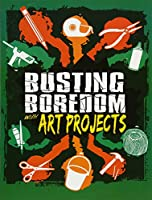 Busting Boredom with Art Projects (Edge Books: Boredom Busters)