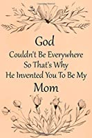 God Couldn't Be Everywhere So That's Why He Invented You To Be My Mom: Mini Blank College Lined Ruled Paper Journal Book With Numbered Pages Vintage Peach Flower Design Cover