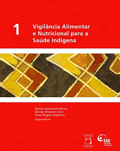 Vigilância alimentar e nutricional para a saúde Indígena, Vol. 1 (Portuguese Edition)