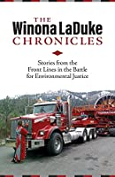The Chronicles of Winona Laduke: Stories from the Front Lines in the Battle for Environmental Justice