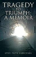 Tragedy to Triumph: A Memoir