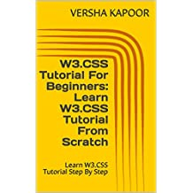 W3.CSS Tutorial For Beginners: Learn W3.CSS Tutorial From Scratch: Learn W3.CSS Tutorial Step By Step (English Edition)
