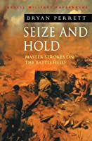 Sieze and Hold: Master Strokes on the Battlefield (Cassell Military Class)
