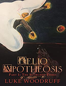 Helio Apotheosis: Part 1: The Scorched Third by [Woodruff, Luke]