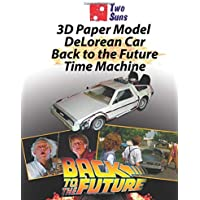 3D Paper Model  DeLorean Car Back to the Future Time Machine: Make Your Own Toy Car Delorean From Paper Instructions and Worksheets in the Set