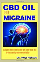 CBD OIL FOR MIGRAINE: All you need to know on how cbd oil treats Migraine mentally