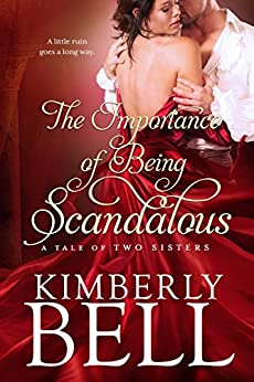 The Importance of Being Scandalous (Tale of Two Sisters Book 1) by [Bell, Kimberly]