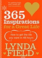365 Inspirations For a Great Life: How to Get the Life You Want in 48 Hours