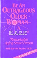 Be an Outrageous Older Woman: A Rasp