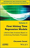 First Hitting Time Regression Models: Lifetime Data Analysis Based on Underlying Stochastic Processes (Mathematical Models and Methods in Reliability Set)