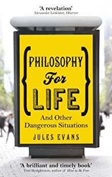 Philosophy for Life: And other dangerous situations by [Evans, Jules]