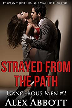 Strayed from the Path: A Romantic Suspense Thriller (Dangerous Men Book 2) by [Abbott, Alex]