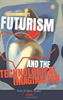 Futurism and the Technological Imagination (Avant-garde Critical Studies)