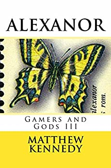 [Kennedy, Matthew]のALEXANOR: Gamers and Gods III (English Edition)