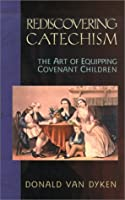 Rediscovering Catechism: The Art of Equipping Covenant Children