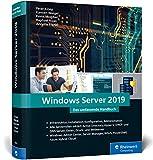 Windows Server 2019: Das umfassende Handbuch von den Microsoft-Experten. Praxiswissen fuer alle Windows-Administratoren