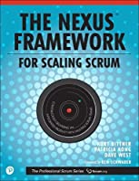 The Nexus Framework for Scaling Scrum: Continuously Delivering an Integrated Product with Multiple Scrum Teams (The Professional Scrum Series)