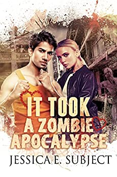 It Took a Zombie Apocalypse by [Subject, Jessica E.]