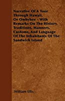 Narrative of a Tour Through Hawaii, or Owhyhee - With Remarks on the History, Traditions, Manners, Customs, and Language of the Inhabitants of the Sandwich Island