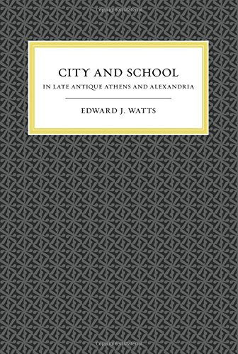 Download City and School in Late Antique Athens and Alexandria (The Transformation of the Classical Heritage) 0520258169