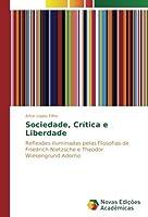 Sociedade, Crítica e Liberdade: Reflexões iluminadas pelas filosofias de Friedrich Nietzsche e Theodor Wiesengrund Adorno