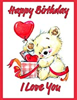 Happy Birthday: Better Than a Birthday Card! Say I Love You to That Special Someone on Their Birthday This Year with This Adorable Birthday Book Which Includes 105 Lined Pages That Can be Used as a Journal or Notebook