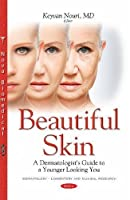 Beautiful Skin: A Dermatologist's Guide to a Younger Looking You (Dermatology - Laboratory and Clinical Research)
