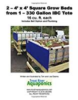 2 - 4 X 4 Square Grow Beds from 1 - 330 Gallon Ibc Tote